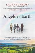 Angels on Earth Inspiring Stories of Fate Friendship & the Power of Connections