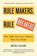 Rule Makers Rule Breakers How Tight & Loose Cultures Wire Our World