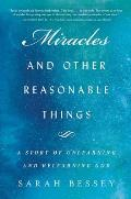 Miracles & Other Reasonable Things A Story of Unlearning & Relearning God