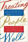 Treating People Well The Extraordinary Power of Civility at Work & in Life