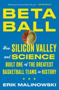 Betaball How Silicon Valley & Science Built One of the Greatest Basketball Teams in History