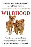 Wildhood The Epic Journey from Adolescence to Adulthood in Humans & Other Animals