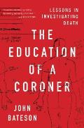 Education of a Coroner Lessons in Investigating Death