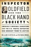 Inspector Oldfield & the Black Hand Society Americas Original Gangsters & the US Postal Detective that Brought Them to Justice
