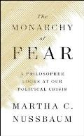 Monarchy of Fear A Philosopher Looks at Our Political Crisis