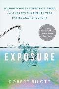 Exposure Poisoned Water Corporate Greed & One Lawyers Twenty Year Battle Against DuPont