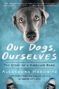 Our Dogs Ourselves: The Story of a Singular Bond
