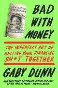 Bad with Money The Imperfect Art of Getting Your Financial Sht Together