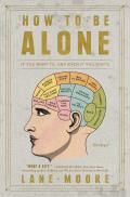 How to Be Alone: If You Want To and Even If You Don't