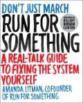 Run for Something A Real Talk Guide to Fixing the System Yourself