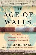 Age of Walls How Barriers Between Nations Are Changing Our World