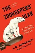 Zookeepers War An Incredible True Story from the Cold War