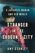 Stranger in the Shogun's City: A Japanese Woman & Her World