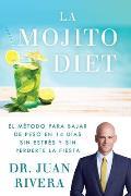 La Mojito Diet (Spanish Edition): El M?todo Para Bajar de Peso En 14 D?as Sin Estr?s Y Sin Perderte La Fiesta