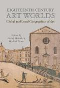 Eighteenth-Century Art Worlds: Global and Local Geographies of Art