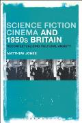 Science Fiction Cinema and 1950s Britain: Recontextualizing Cultural Anxiety