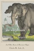 Do Elephants Have Knees?: And Other Darwinian Stories of Origins