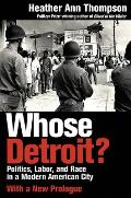 Whose Detroit Politics Labor & Race In A Modern American City