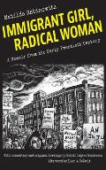 Immigrant Girl Radical Woman A Memoir from the Early Twentieth Century