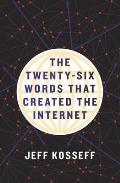 Twenty Six Words That Created the Internet