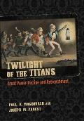 Twilight of the Titans: Great Power Decline and Retrenchment
