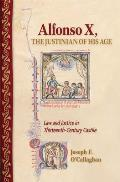 Alfonso X, the Justinian of His Age: Law and Justice in Thirteenth-Century Castile