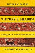 Victory's Shadow: Conquest and Governance in Medieval Catalonia