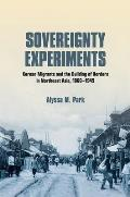 Sovereignty Experiments: Korean Migrants and the Building of Borders in Northeast Asia, 1860-1945