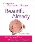 Beautiful Already - Women's Bible Study Leader Guide: Reclaiming God's Perspective on Beauty