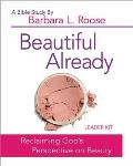 Beautiful Already - Women's Bible Study Leader Kit: Reclaiming God's Perspective on Beauty