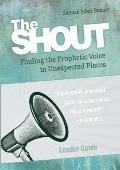 The Shout Leader Guide: Finding the Prophetic Voice in Unexpected Places