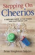 Stepping on Cheerios Finding God in the Chaos & Clutter of Life