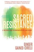 Sacred Resistance A Practical Guide to Christian Witness & Dissent