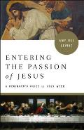 Entering the Passion of Jesus A Beginners Guide to Holy Week