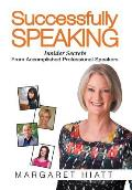 Successfully Speaking: Insider Secrets from Accomplished Professional Speakers