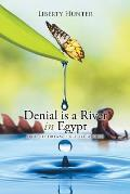 Denial Is a River in Egypt: Dare to Dream, Dare to Be Free!