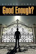 Good Enough?: Why Should God Let You in His Heaven?