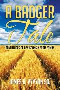 A Badger Tale: Adventures of a Wisconsin Farm Family