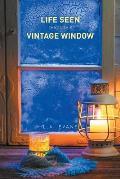 Life Seen Through a Vintage Window