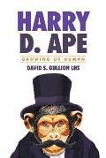 Growing Up Human: Harry D. Ape