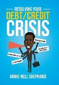 Resolving Your Debt/Credit Crisis