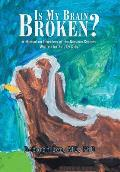 Is My Brain Broken?: A Manual on Disorders of the Nervous System Written for Kids by Kids
