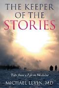 The Keeper of the Stories: Tales from a Life in Medicine
