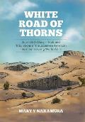 White Road of Thorns: Journalist's Diary - Trials and Tribulations of the Japanese American Internment During World War II