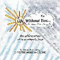 Life Without You . . .: An Affirmation of a Mother's Love