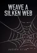 Weave a Silken Web