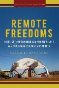Remote Freedoms: Politics, Personhood and Human Rights in Aboriginal Central Australia