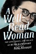 Well Read Woman The Life Loves & Legacy of Ruth Rappaport