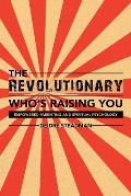 The Revolutionary Who's Raising You: Empowered Parenting and Spiritual Psychology
