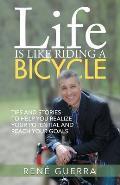 Life is Like Riding a Bicycle: Tips and stories to help you realize your potential and reach your goals